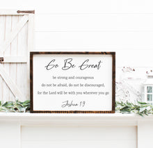 Load image into Gallery viewer, Go Be Great | Joshua 1:9 | Framed Wood Sign | Graduation Sign | Inspirational Sign | Be Strong And Courageous | Religious Sign | Wood Sign