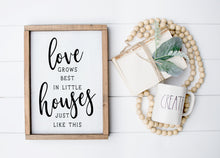 Load image into Gallery viewer, Love Grows Best In Little Houses Just Like This | Framed Wood Sign | Custom Home Decor | Family Sign | Housewarming Gift | Family Room Sign