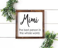 Load image into Gallery viewer, Mimi The Best Person In The Whole World | Framed Wood Sign | Custom Home Decor | Mother's Day Sign | Grandmother Sign |  Grandparent Gift