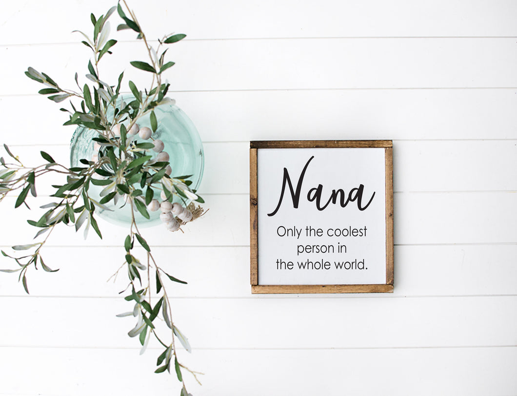 Nana Only The Coolest Person In The Whole World | Framed Wood Sign | Custom Home Decor | Mother's Day Sign | Grandmother Sign |  Nana Gift
