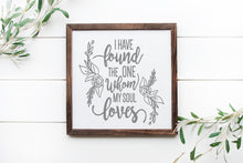 Load image into Gallery viewer, I Have Found The One Whom My Soul Loves | Framed Wood Sign | Personalize Home Decor | Song Of Solomon 3:4 | Wedding Gift | Anniversary Gift