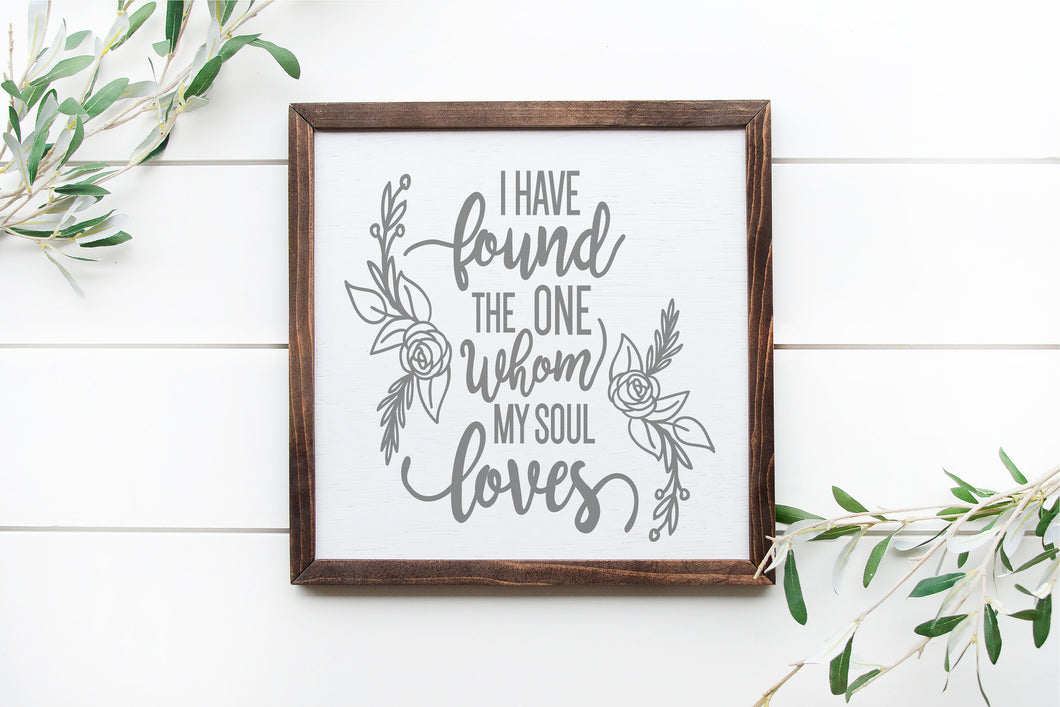 I Have Found The One Whom My Soul Loves | Framed Wood Sign | Personalize Home Decor | Song Of Solomon 3:4 | Wedding Gift | Anniversary Gift
