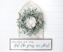 Load image into Gallery viewer, The Days Are Long But The Years Are Short | Modern Farmhouse | Inspirational Sign | Motherhood Sign | Wood Sign | Family Sign