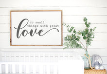 Load image into Gallery viewer, Do Small Things With Great Love | Framed Wood Sign | Family Sign | Love Sign | Motivational Sign | Gallery Wall Decor | Farmhouse Sign
