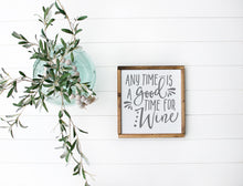 Load image into Gallery viewer, Anytime Is A Good Time For Wine Sign | Wine Sign | Personalized Home Decor | Wine Sign Wall Decor | Kitchen Decor | Kitchen Sign