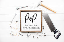 Load image into Gallery viewer, Pop The Man The Myth The Legend | Framed Wood Sign | Custom Home Decor | Father's Day Sign | Daddy Sign | Papa Sign | Grandparent Gift