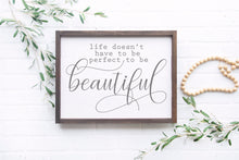 Load image into Gallery viewer, Life Doesn't Have To Be Perfect To Be Beautiful | Framed Wood Sign | Inspirational Sign | Inspirational Wall Art | Wood Sign