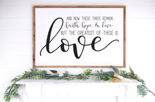 Load image into Gallery viewer, And Now These Three Remain Faith Hope Love | Framed Wood Sign | Love Sign | Motivational Sign | Gallery Wall Decor | Farmhouse Sign