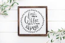 Load image into Gallery viewer, First I Drink The Coffee Then I Do The Things | Coffee Sign | Personalize Home Decor | Kitchen Sign | Coffee Bar Sign | Kitchen Decor