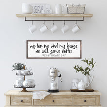 Load image into Gallery viewer, As For Me And My House We Will Serve Coffee | Modern Farmhouse | Kitchen Sign | Coffee Bar Sign | Coffee Sign For Kitchen | Kitchen Decor