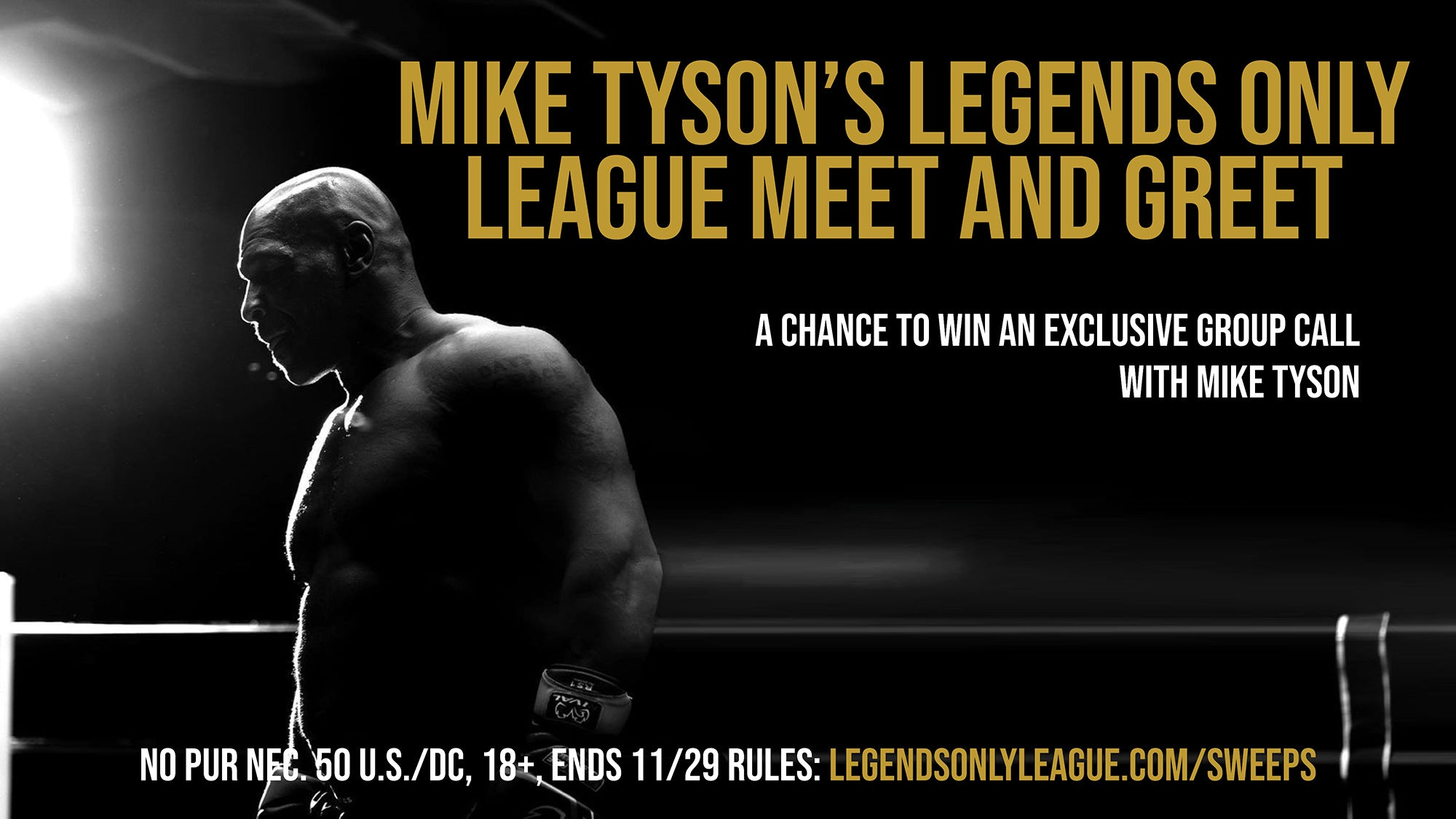 Mike Tyson's Legends Only League Meet and Greet Sweepstakes A Chance to win an exclusive group call with Mike Tyson