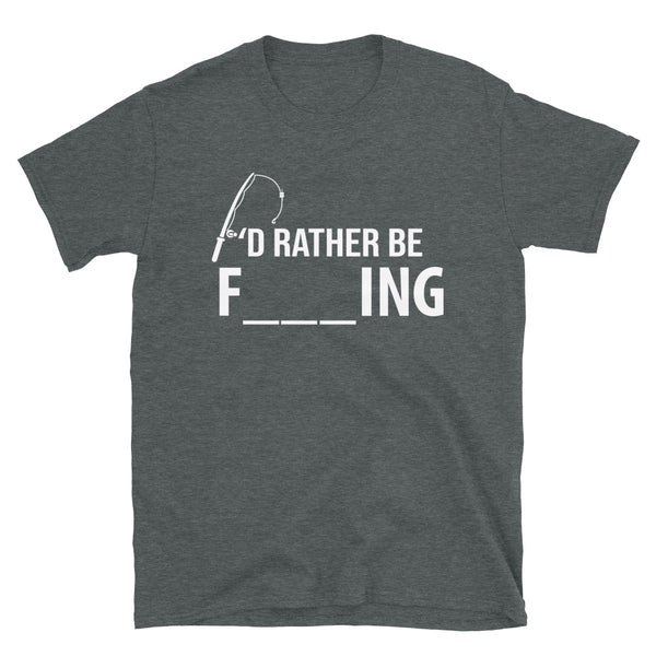 I'd Rather Be F_ _ _ ing T-Shirt