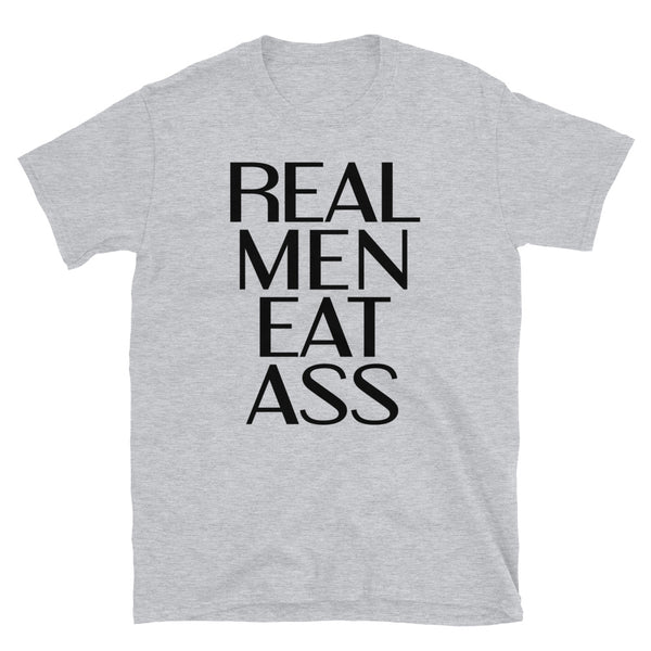 Real Men Eat Ass - T-Shirt