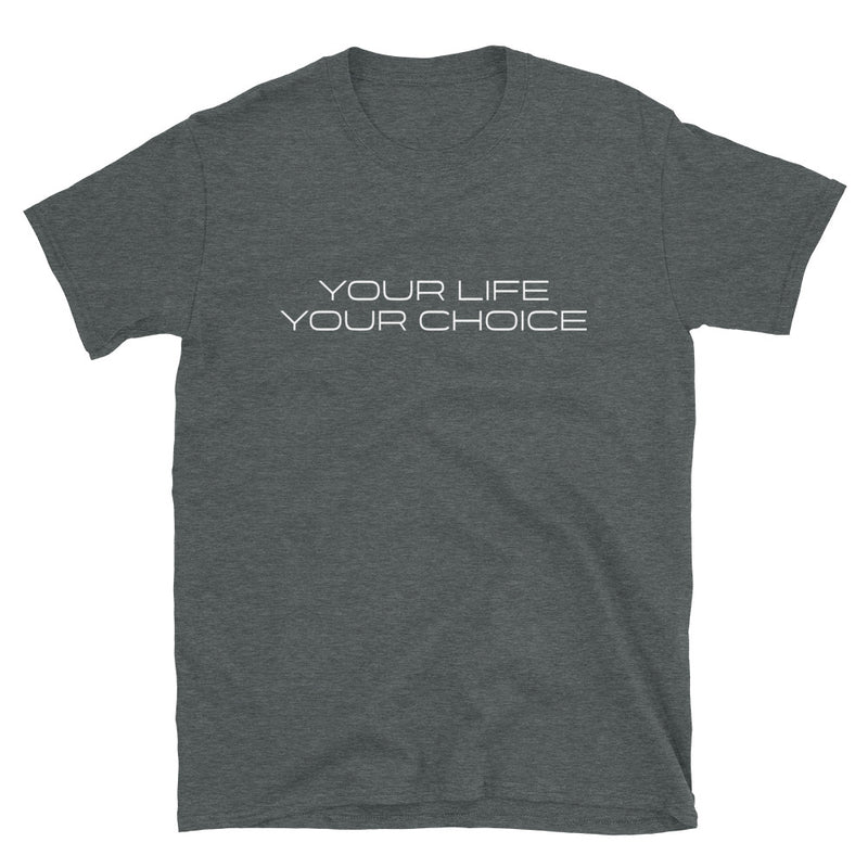 Your Life Your Choice T-Shirt