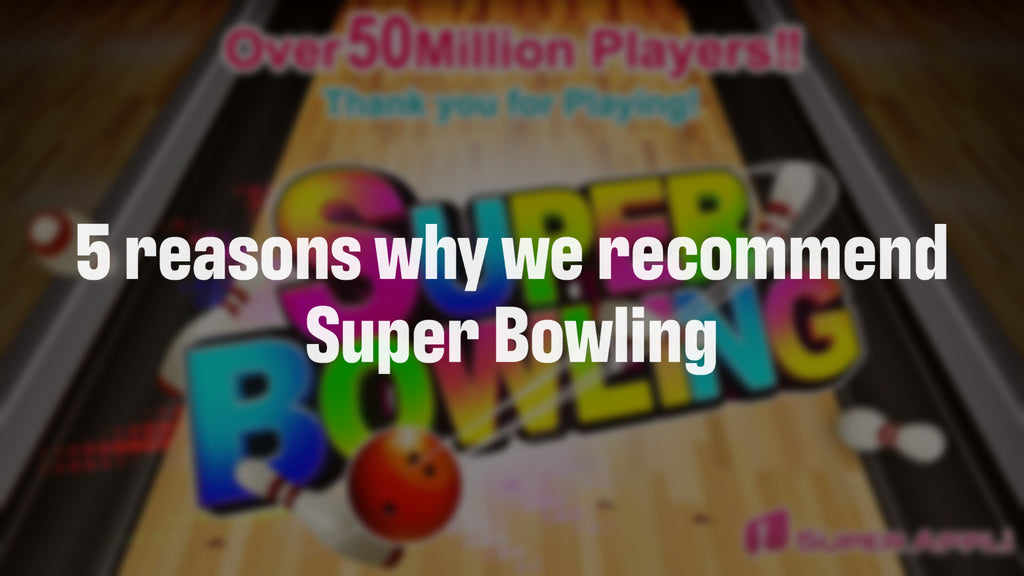 5 reasons why we recommend Super Bowling