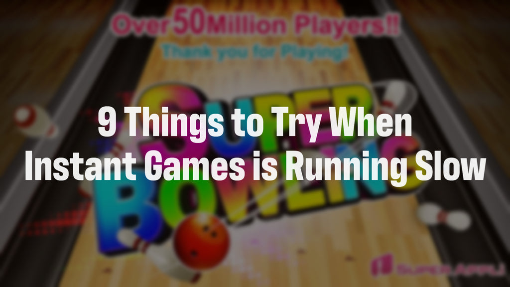9 Things to Try When Instant Games is Running Slow