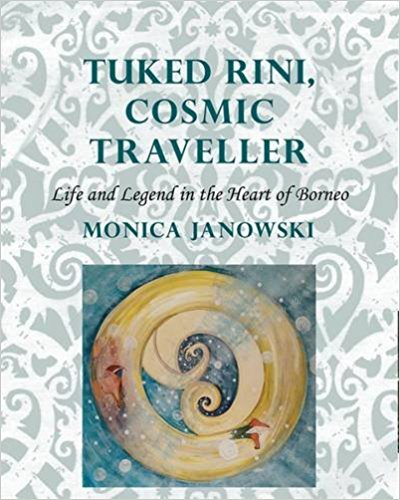 Tuked Rini, Cosmic Traveller: Life and Legend in the Heart of Borneo