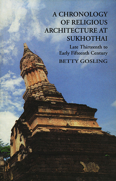 Chronology of Religious Architecture at Sukhothai Late Thirteenth to Early Fifteenth Century