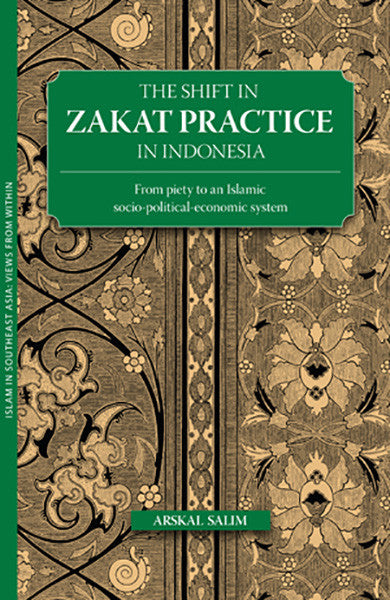 Shift in Zakat Practice in Indonesia, The: From Piety to an Islamic Socio-Political-Economic System