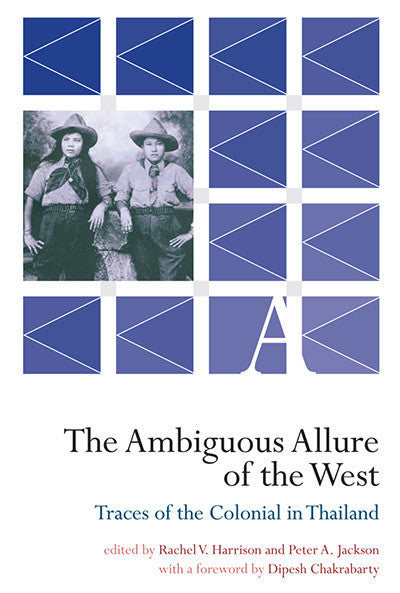 Ambiguous Allure of the West: Traces of the Colonial in Thailand, The