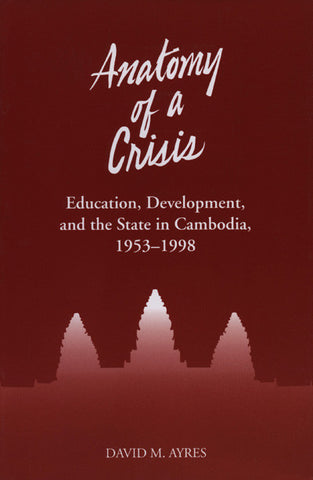 Anatomy of a Crisis: Education, Development, and the State in Cambodia, 1953-1998