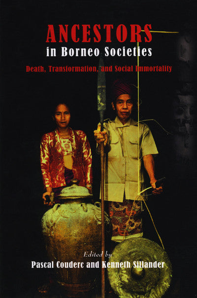 Ancestors in Borneo Societies: Death, Transformation, and Social Immortality