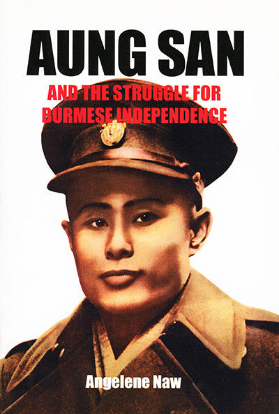 Aung San And The Struggle For Burmese Independence  U2013 Silkworm Books