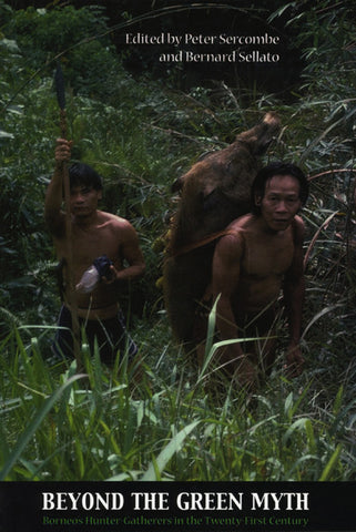Beyond the Green Myth: Borneo's Hunter-Gatherers in the Twenty-First Century