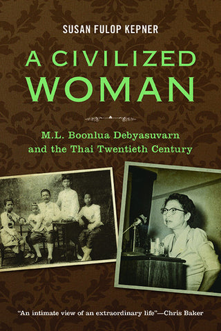 Civilized Woman, A: M.L. Boonlua Debyasuvarn and the Thai Twentieth Century