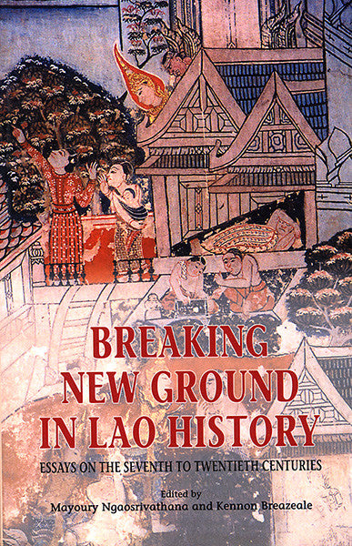 Breaking New Ground in Lao History: Essays on the Seventh to Twentieth Centuries