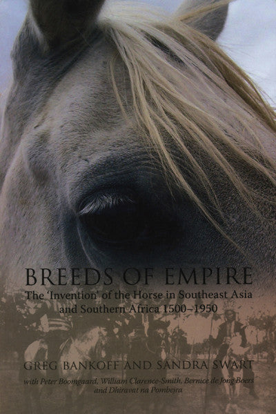 Breeds of Empire: The 'Invention' of the Horse in Southeast Asia and Southern Africa 1500–1950