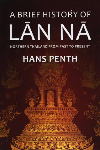 Brief History of Lan Na, A: Northern Thailand from Past to Present