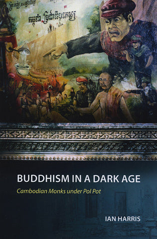 Buddhism in a Dark Age: Cambodian Monks under Pol Pot