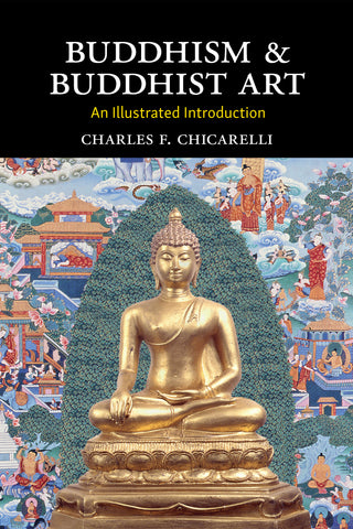 Buddhism and Buddhist Art: An Illustrated Introduction (Reissued)