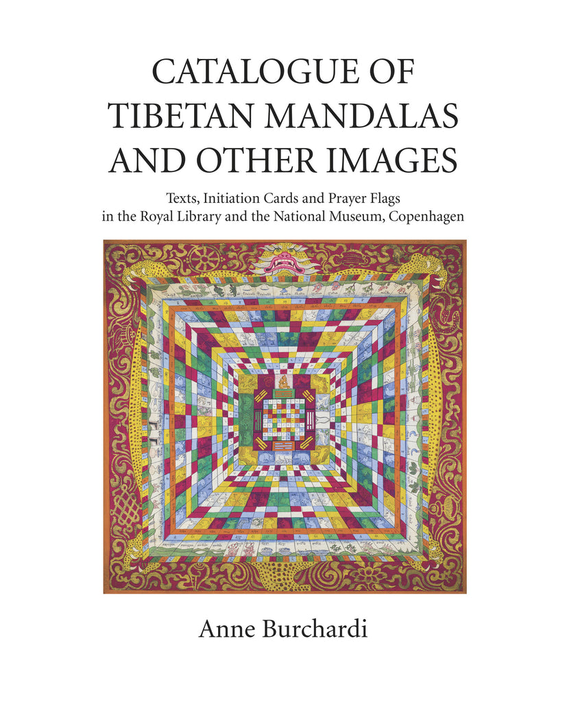 Catalogue of Tibetan Mandalas and Other Images: Texts, Initiation Cards and Prayer Flags in the Royal Library and the National Museum, Copenhagen