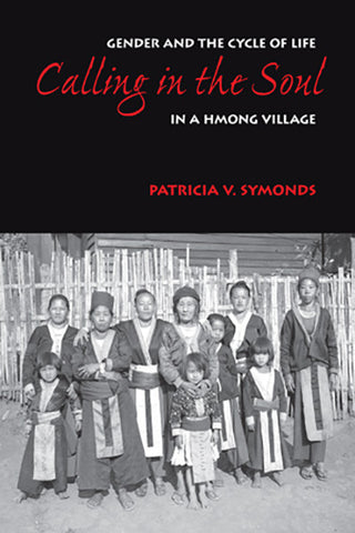 Calling in the Soul: Gender and the Cycle of Life in the Hmong Village