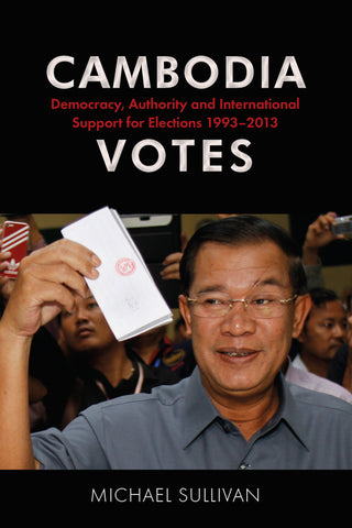 Cambodia Votes: Democracy, Authority and International Support for Elections 1993–2013