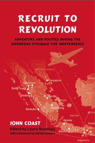 Recruit to Revolution: Adventure and Politics during the Indonesian Struggle for Independance