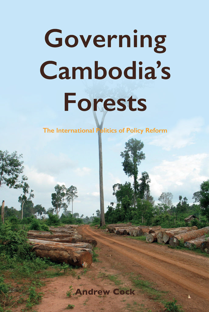 Governing Cambodia's Forests: The International Politics of Policy Reform