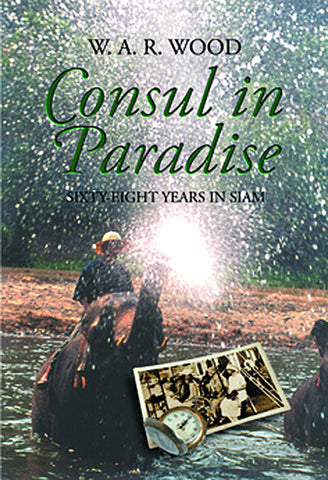 Consul in Paradise: Sixty-eight Years in Siam
