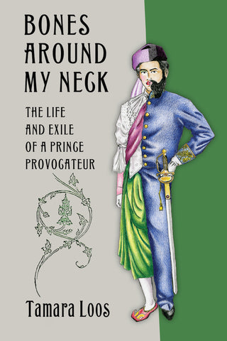 Bones Around My Neck: The Life and Exile of a Prince Provocateur