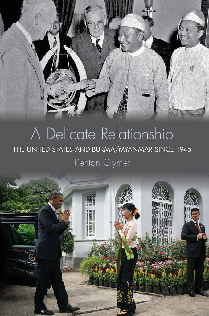 Delicate Relationship, A: The United States and Burma/Myanmar since 1945