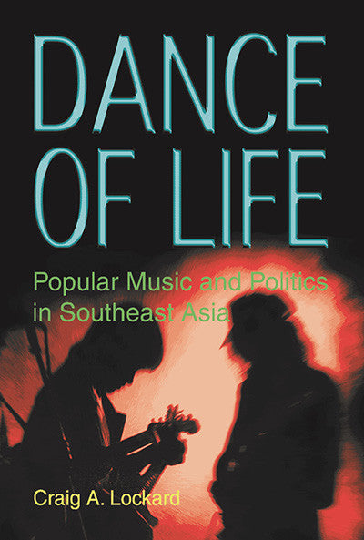 Dance of Life: Popular Music and Politics in Southeast Asia