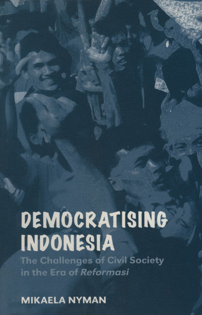 Democratising Indonesia: The Challenges of Civil Society in the Era of Reformasi