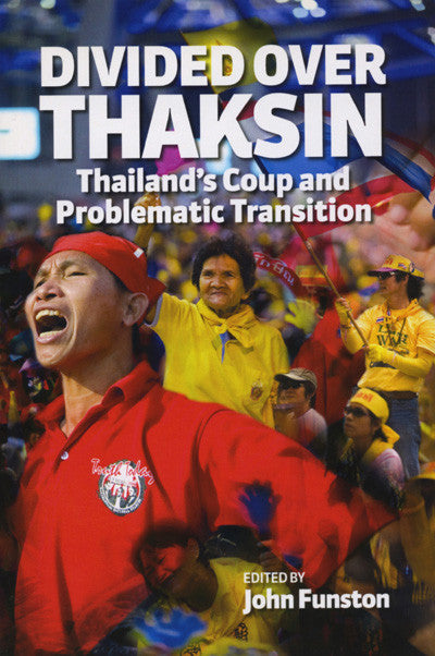 Divided Over Thaksin: Thailand's Coup and Problematic Transition