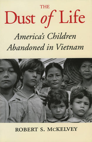 The Dust of Life: America's Children Abandoned in Vietnam