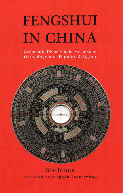 Fengshui in China: Geomantic Divination between State Orthodoxy and Popular Religion