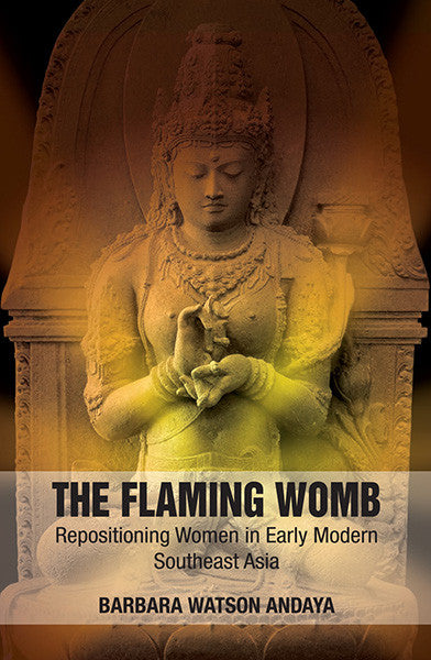 Flaming Womb, The: Repositioning Women in Early Modern Southeast Asia