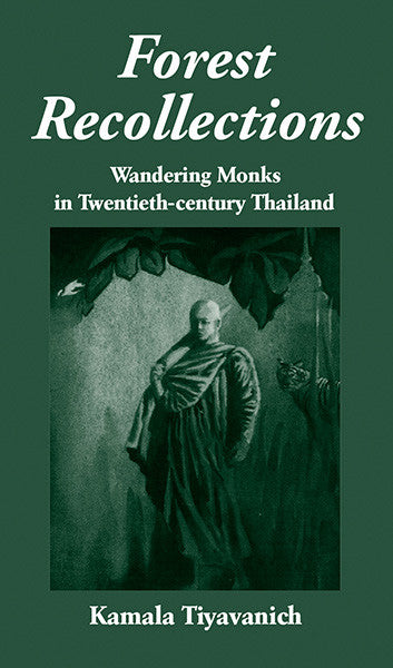 Forest Recollections: Wandering Monks in Twentieth-Century Thailand