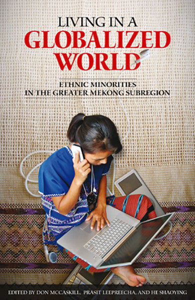 Living in a Globalized World: Ethnic Minorities in the Greater Mekong Subregion